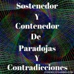 Sostenedor y Contenedor de Paradojas y Contradicciones