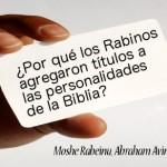 ¿Por qué los Rabinos agregaron títulos a las personalidades de la Biblia?
