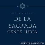 Los Mitos de la Sagrada Gente Judía
