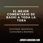 El Mejor Comentario de RaShi a Toda la Tora – Humildad, Ignorancia, Curiosidad y Asombro